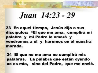 Juan  14:23 - 29