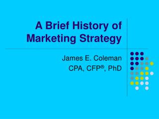 A Brief History of  Marketing Strategy
