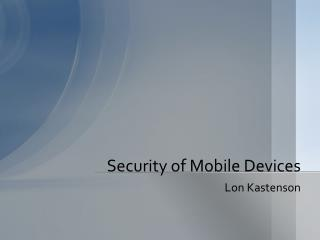 Security of Mobile Devices