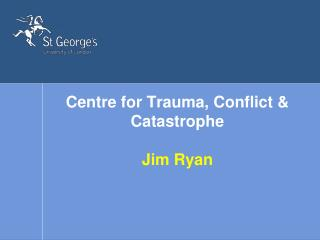 Centre for Trauma, Conflict  Catastrophe  Jim Ryan
