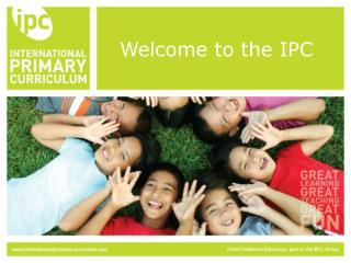 The International Primary Curriculum IPC is an internationally-minded, thematic, cross-curricular and rigorous teaching