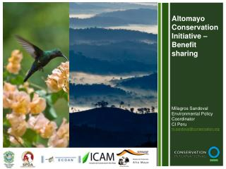 Altomayo Conservation Initiative   Benefit sharing        Milagros Sandoval Environmental Policy Coordinator CI Peru m.s