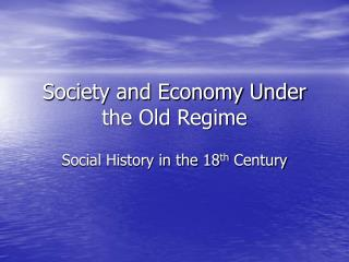 Society and Economy Under the Old Regime