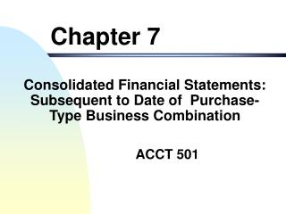 Consolidated Financial Statements: Subsequent to Date of  Purchase-Type Business Combination