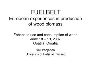 FUELBELT European experiences in production of wood biomass  Enhanced use and consumption of wood June 18   19, 2007 Opa