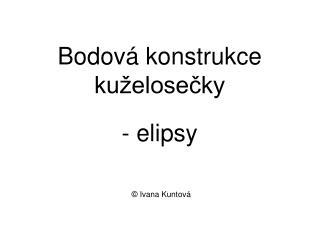 Bodov  konstrukce ku elosecky  - elipsy