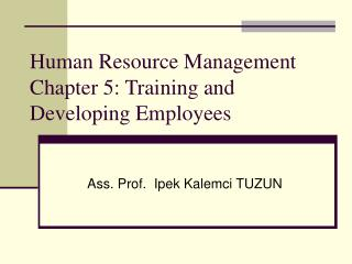 Human Resource Management  Chapter 5: Training and Developing Employees