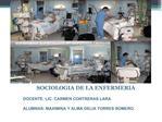 SOCIOLOGIA DE LA ENFERMERIA                   DOCENTE: LIC. CARMEN CONTRERAS LARA        ALUMNAS: MAXIMINA Y ALMA DELIA