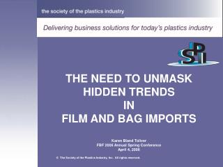 THE NEED TO UNMASK HIDDEN TRENDS  IN FILM AND BAG IMPORTS  Karen Bland Toliver FBF 2006 Annual Spring Conference April 4