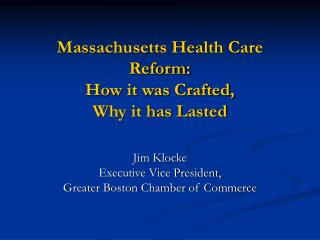 Massachusetts Health Care Reform: How it was Crafted,  Why it has Lasted