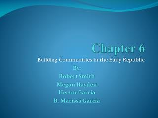 Building Communities in the Early Republic By: Robert Smith Megan Hayden Hector Garcia B. Marissa Garcia