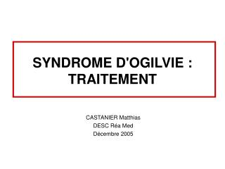 SYNDROME DOGILVIE : TRAITEMENT