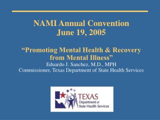 NAMI Annual Convention June 19, 2005   Promoting Mental Health  Recovery from Mental Illness  Eduardo J. Sanchez, M.D.,