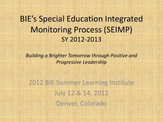 BIE s Special Education Integrated Monitoring Process SEIMP  SY 2012-2013  Building a Brighter Tomorrow through Positive