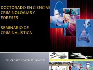 DOCTORADO EN CIENCIAS CRIMINOL GIAS Y FORESES  SEMINARIO DE CRIMINAL STICA