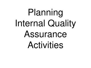 Planning Internal Quality Assurance Activities