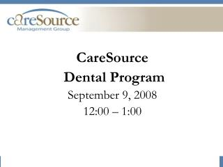 CareSource  Dental Program September 9, 2008 12:00   1:00