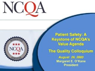 Patient Safety: A Keystone of NCQA s Value Agenda   The Quality Colloquium August  26, 2003