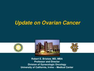 Robert E. Bristow, MD, MBA Professor and Director Division of Gynecologic Oncology University of California, Irvine   Me