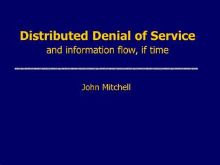 Distributed Denial of Service and information flow, if time