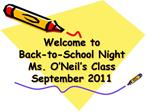 Welcome to Back-to-School Night Ms. O Neil s Class September 2011
