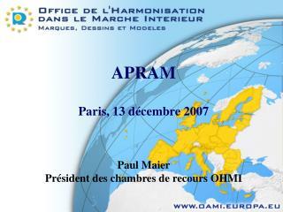 APRAM  Paris, 13 d cembre 2007    Paul Maier Pr sident des chambres de recours OHMI