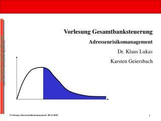 Vorlesung Gesamtbanksteuerung Adressenrisikomanagement Dr. Klaus Lukas Karsten Geiersbach