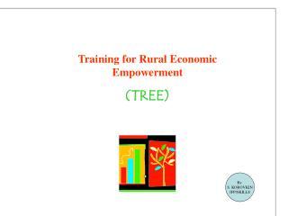 Training for Rural Economic Empowerment                                                                  TREE