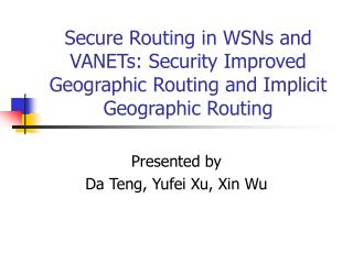 Secure Routing in WSNs and VANETs: Security Improved Geographic Routing and Implicit Geographic Routing