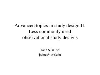 Advanced topics in study design II:  Less commonly used  observational study designs
