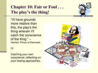 Chapter 10: Fair or Foul . . . The play s the thing