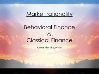 Market rationality  Behavioral Finance  vs.  Classical Finance