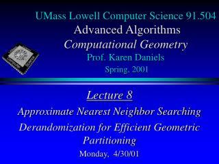 UMass Lowell Computer Science 91.504  Advanced Algorithms Computational Geometry  Prof. Karen Daniels  Spring, 2001