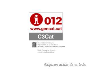 Generalitat de Catalunya Departament de la Presid ncia Direcci  General dAtenci  Ciutadana  Marta Continente Gonzalo mco