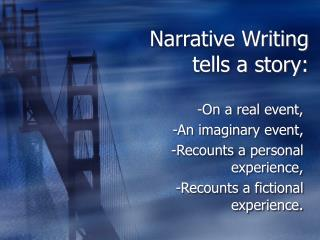 Narrative Writing tells a story: