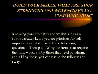 BUILD YOUR SKILLS: WHAT ARE YOUR STRENGTHS AND WEAKNESSES AS A COMMUNICATOR