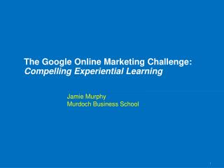 The Google Online Marketing Challenge: Compelling Experiential Learning