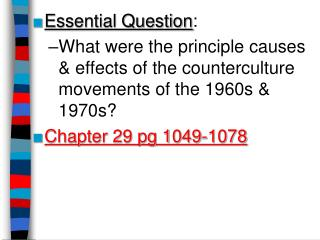 Essential Question:  What were the principle causes  effects of the counterculture movements of the 1960s  1970s Chapter