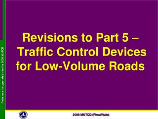Revisions to Part 5     Traffic Control Devices for Low-Volume Roads