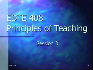 EDTE 408  Principles of Teaching