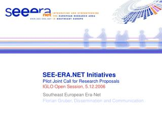 SEE-ERA Initiatives Pilot Joint Call for Research Proposals IGLO Open Session, 5.12.2006