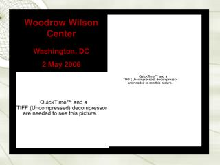 Woodrow Wilson Center  Washington, DC 2 May 2006