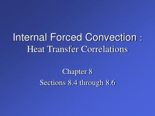 Internal Forced Convection : Heat Transfer Correlations