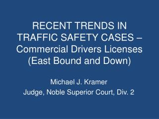 RECENT TRENDS IN TRAFFIC SAFETY CASES    Commercial Drivers Licenses East Bound and Down