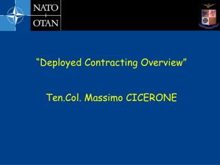 Deployed Contracting Overview    Ten.Col. Massimo CICERONE
