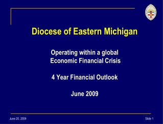 Diocese of Eastern Michigan  Operating within a global  Economic Financial Crisis  4 Year Financial Outlook  June 2009
