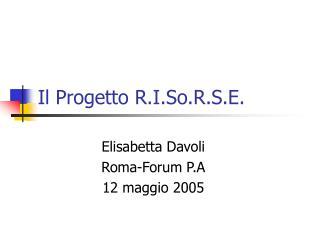 Il Progetto R.I.So.R.S.E.