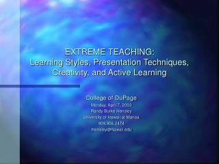 EXTREME TEACHING: Learning Styles, Presentation Techniques, Creativity, and Active Learning