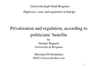 Privatization and regulation, according to politicians  benefits  by Giorgio Ragazzi Universit  di Bergamo  Massimo Di D