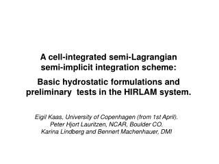 A cell-integrated semi-Lagrangian  semi-implicit integration scheme:   Basic hydrostatic formulations and preliminary  t